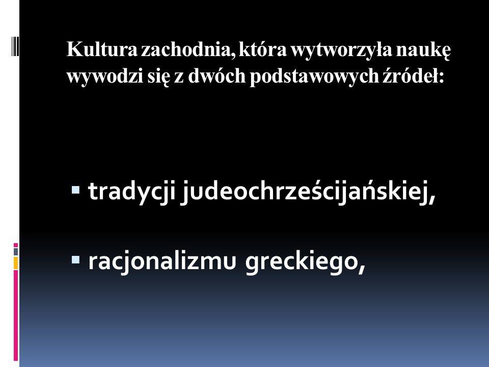 tradycji judeochrześcijańskiej, racjonalizmu greckiego,