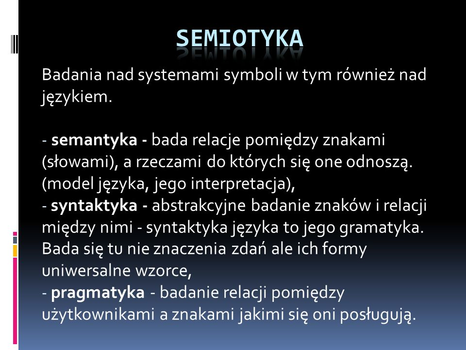 SEMIOTYKA Badania nad systemami symboli w tym również nad językiem.