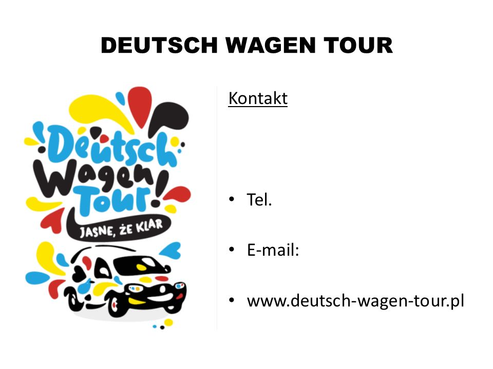 DEUTSCH WAGEN TOUR Kontakt Tel. E-mail: www.deutsch-wagen-tour.pl