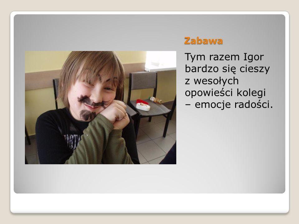 Zabawa Tym razem Igor bardzo się cieszy z wesołych opowieści kolegi – emocje radości.