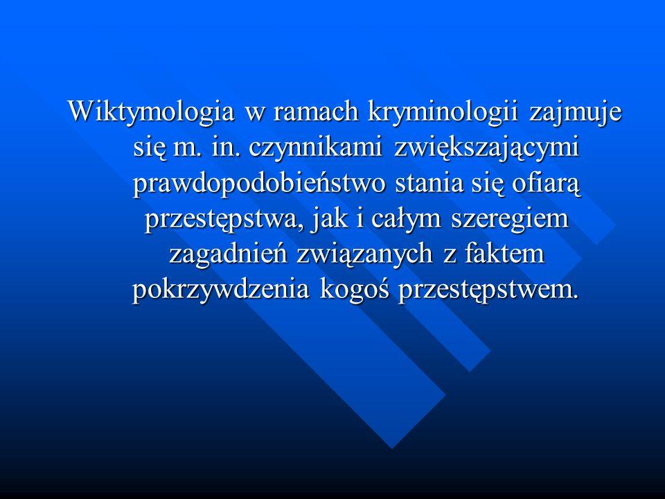 Wiktymologia w ramach kryminologii zajmuje się m. in