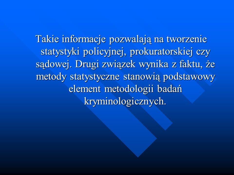 Takie informacje pozwalają na tworzenie statystyki policyjnej, prokuratorskiej czy sądowej.