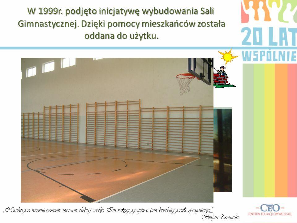 W 1999r. podjęto inicjatywę wybudowania Sali Gimnastycznej