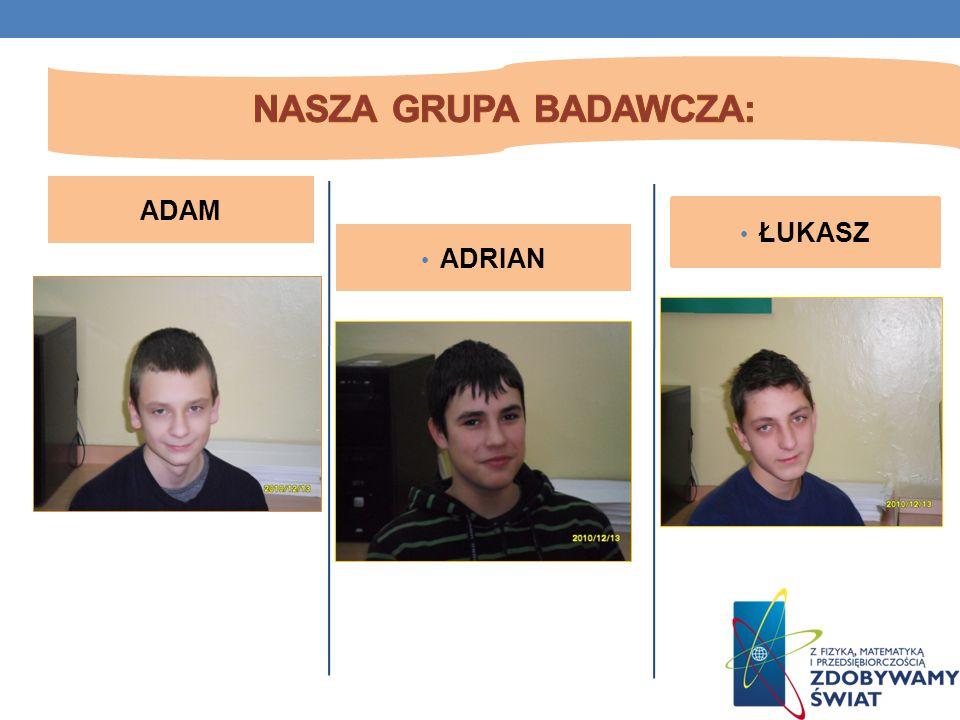 Nasza grupa badawcza: ADAM ŁUKASZ ADRIAN