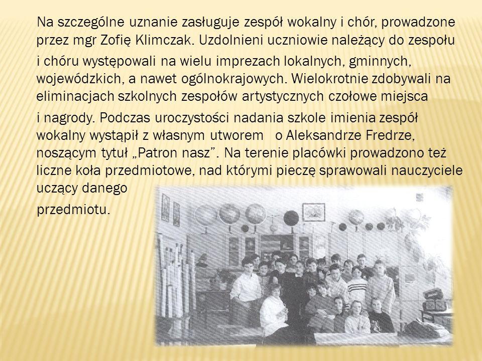 Na szczególne uznanie zasługuje zespół wokalny i chór, prowadzone przez mgr Zofię Klimczak. Uzdolnieni uczniowie należący do zespołu