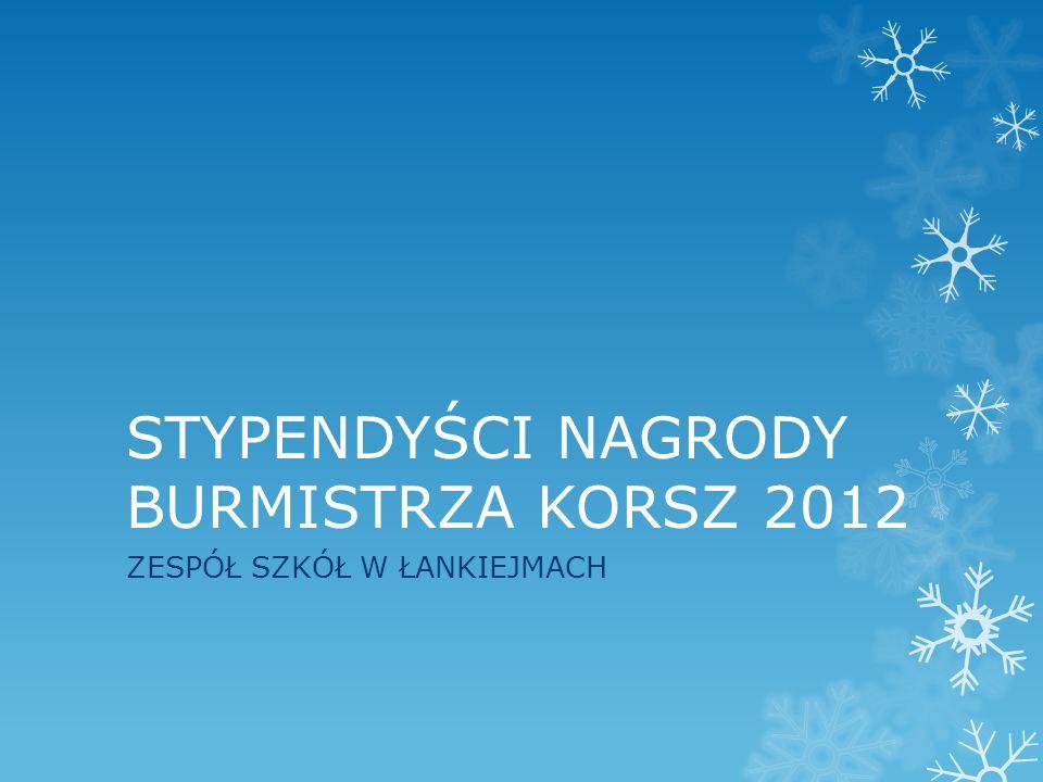 STYPENDYŚCI NAGRODY BURMISTRZA KORSZ 2012