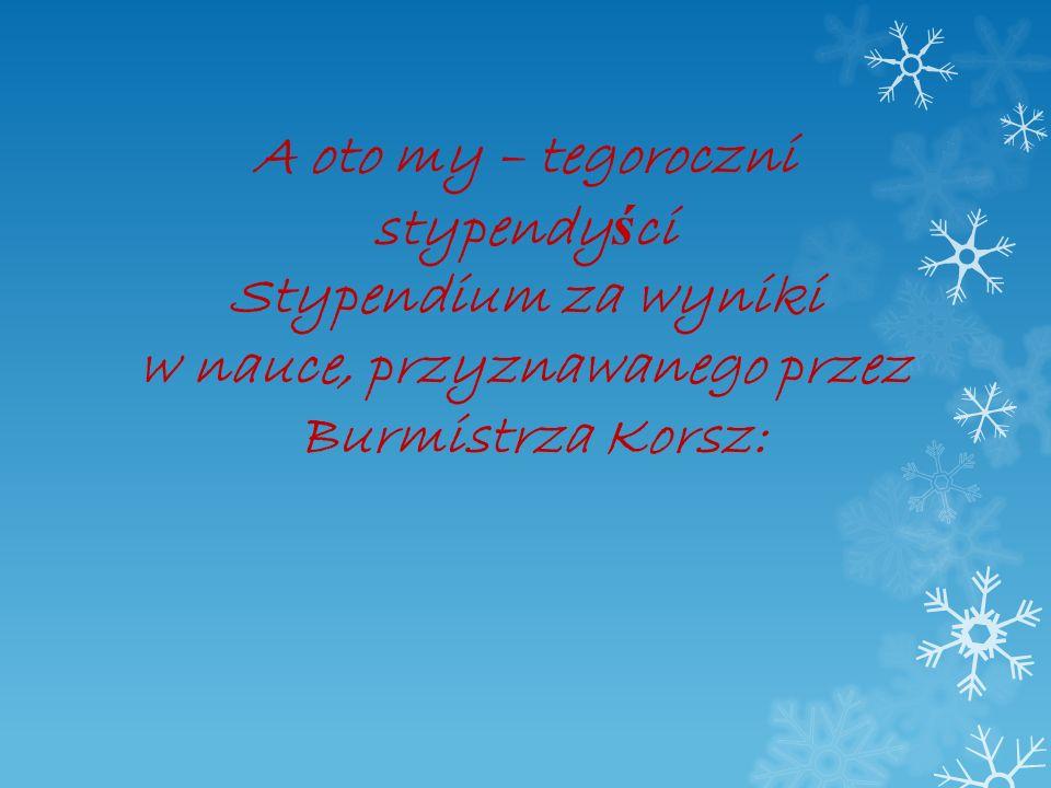 A oto my – tegoroczni stypendyści Stypendium za wyniki w nauce, przyznawanego przez Burmistrza Korsz: