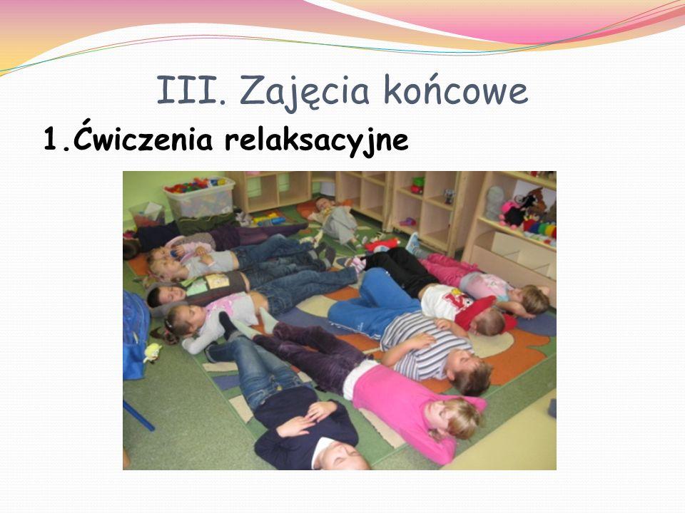 III. Zajęcia końcowe 1.Ćwiczenia relaksacyjne