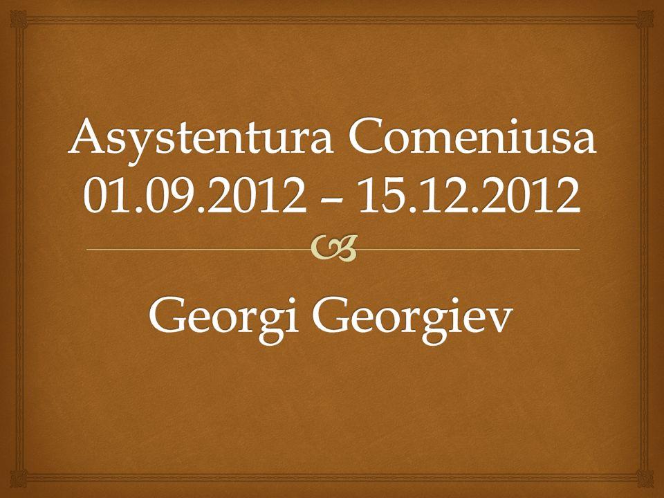 Asystentura Comeniusa 01.09.2012 – 15.12.2012 Georgi Georgiev