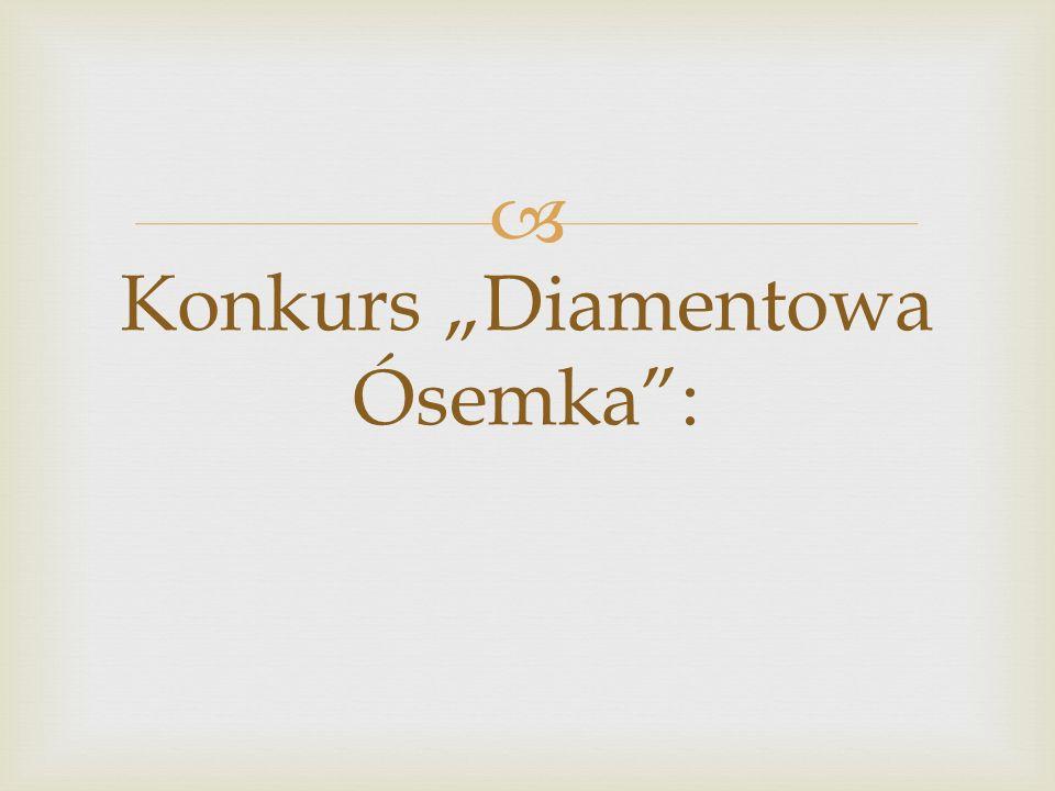"""Konkurs """"Diamentowa Ósemka :"""