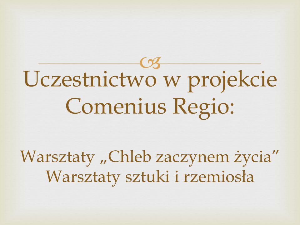 """Uczestnictwo w projekcie Comenius Regio: Warsztaty """"Chleb zaczynem życia Warsztaty sztuki i rzemiosła"""