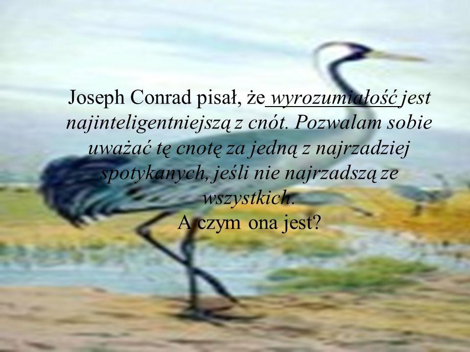 Joseph Conrad pisał, że wyrozumiałość jest najinteligentniejszą z cnót