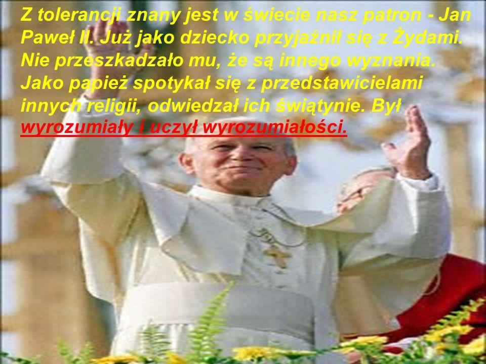 Z tolerancji znany jest w świecie nasz patron - Jan Paweł II
