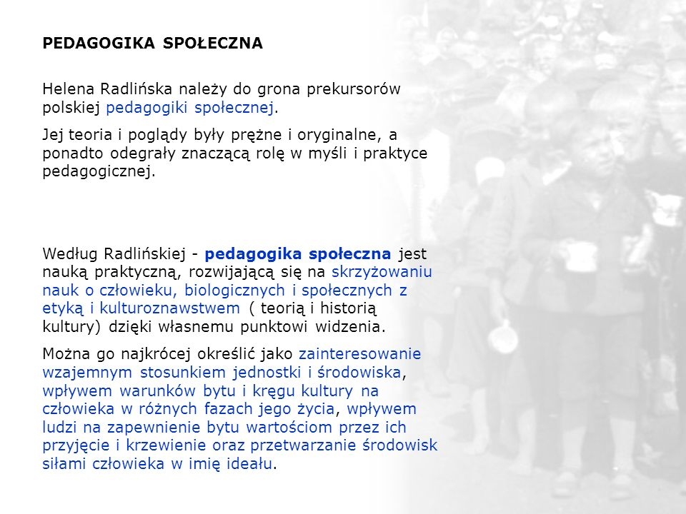 PEDAGOGIKA SPOŁECZNA Helena Radlińska należy do grona prekursorów polskiej pedagogiki społecznej.