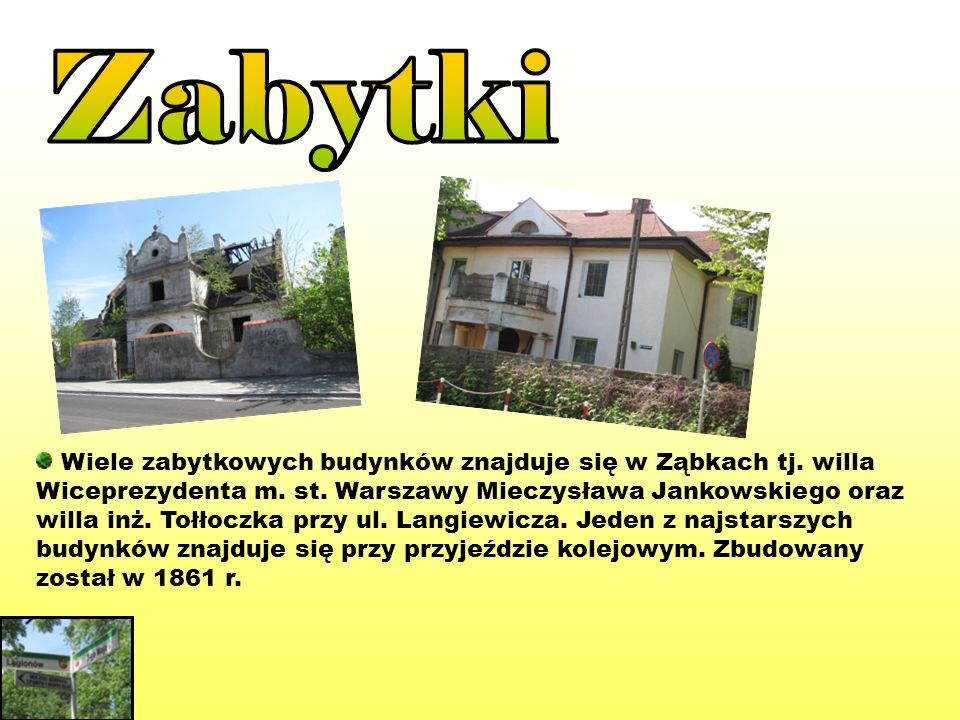 Zabytki Wiele zabytkowych budynków znajduje się w Ząbkach tj. willa