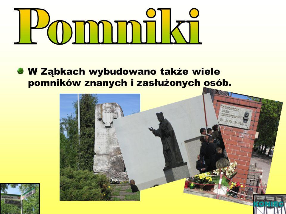 Pomniki W Ząbkach wybudowano także wiele pomników znanych i zasłużonych osób. KONIEC