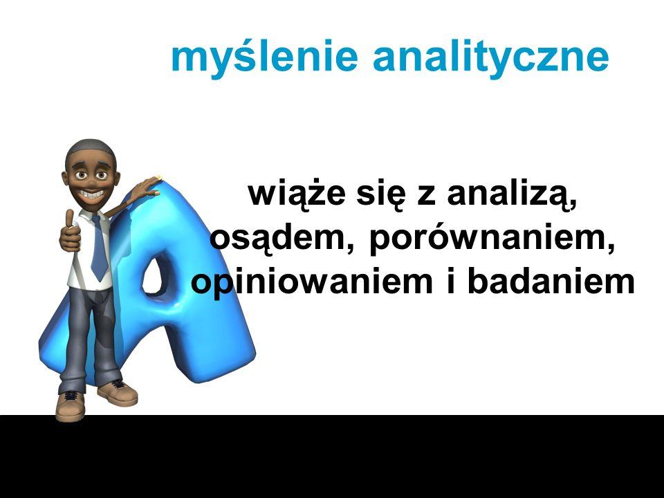 wiąże się z analizą, osądem, porównaniem, opiniowaniem i badaniem