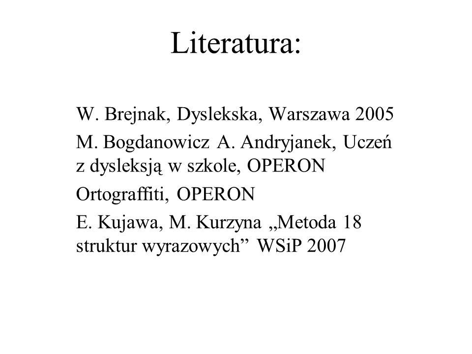 Literatura: W. Brejnak, Dyslekska, Warszawa 2005