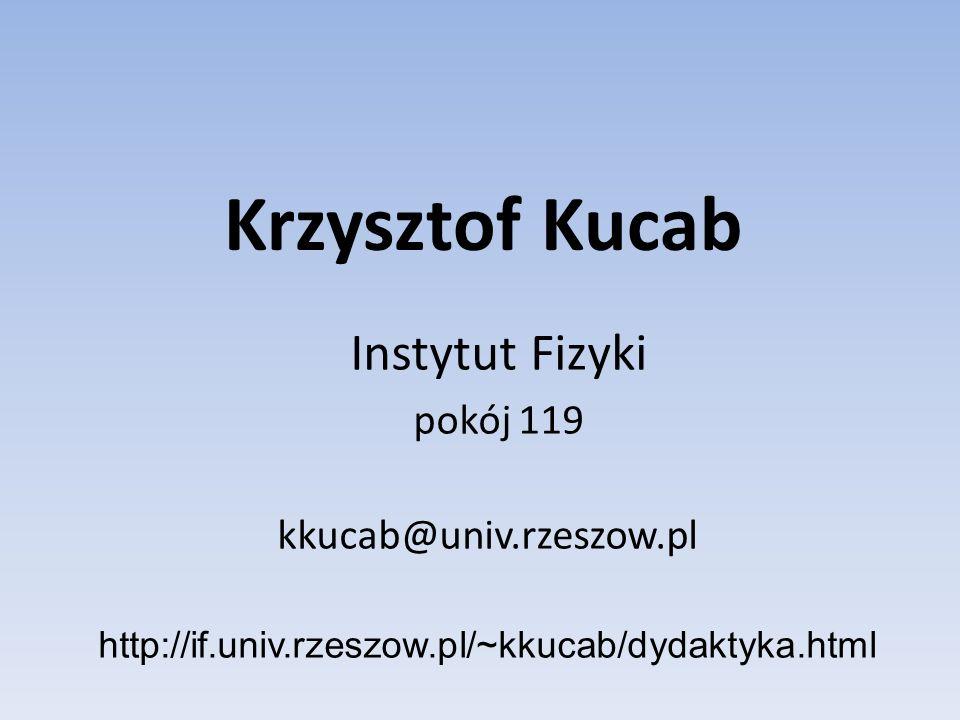 Krzysztof Kucab Instytut Fizyki pokój 119 kkucab@univ.rzeszow.pl