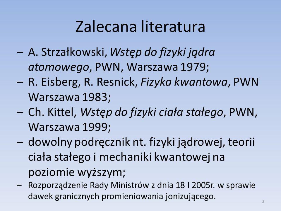 Zalecana literaturaA. Strzałkowski, Wstęp do fizyki jądra atomowego, PWN, Warszawa 1979; R. Eisberg, R. Resnick, Fizyka kwantowa, PWN Warszawa 1983;