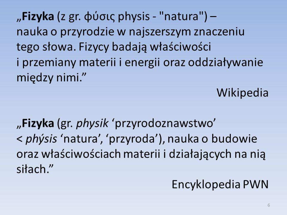 """""""Fizyka (z gr.φύσις physis - natura ) –nauka o przyrodzie w najszerszym znaczeniu tego słowa."""