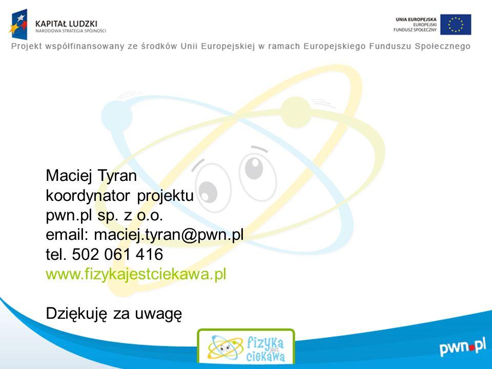 Maciej Tyran koordynator projektu pwn.pl sp. z o.o. email: maciej.tyran@pwn.pl. tel. 502 061 416.