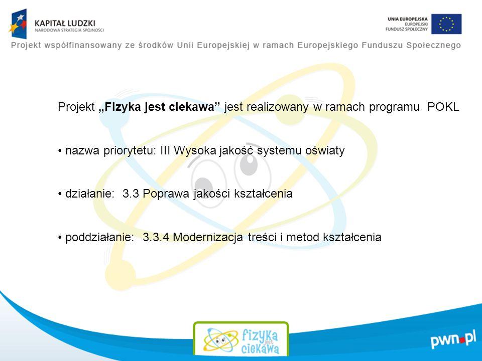 """Projekt """"Fizyka jest ciekawa jest realizowany w ramach programu POKL"""
