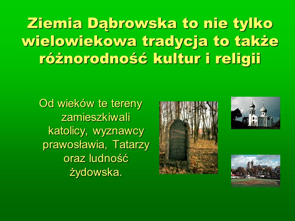 Ziemia Dąbrowska to nie tylko wielowiekowa tradycja to także różnorodność kultur i religii