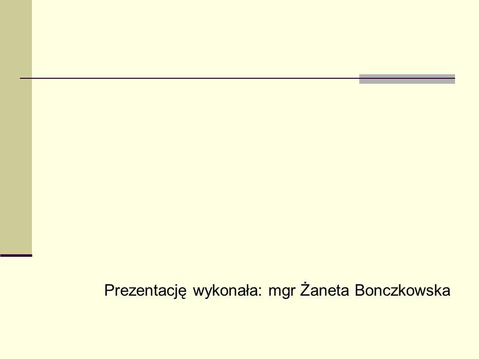 Prezentację wykonała: mgr Żaneta Bonczkowska