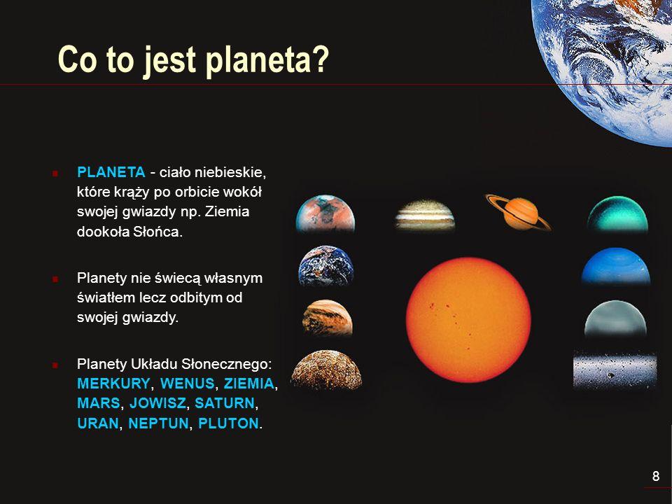 Co to jest planeta PLANETA - ciało niebieskie, które krąży po orbicie wokół swojej gwiazdy np. Ziemia dookoła Słońca.