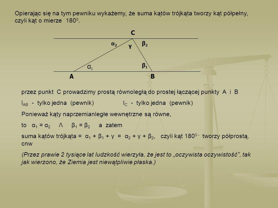 Opierając się na tym pewniku wykażemy, że suma kątów trójkąta tworzy kąt półpełny, czyli kąt o mierze 1800.