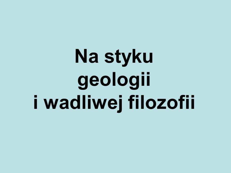 Na styku geologii i wadliwej filozofii