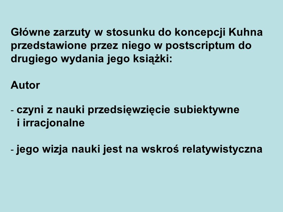 Główne zarzuty w stosunku do koncepcji Kuhna przedstawione przez niego w postscriptum do drugiego wydania jego książki:
