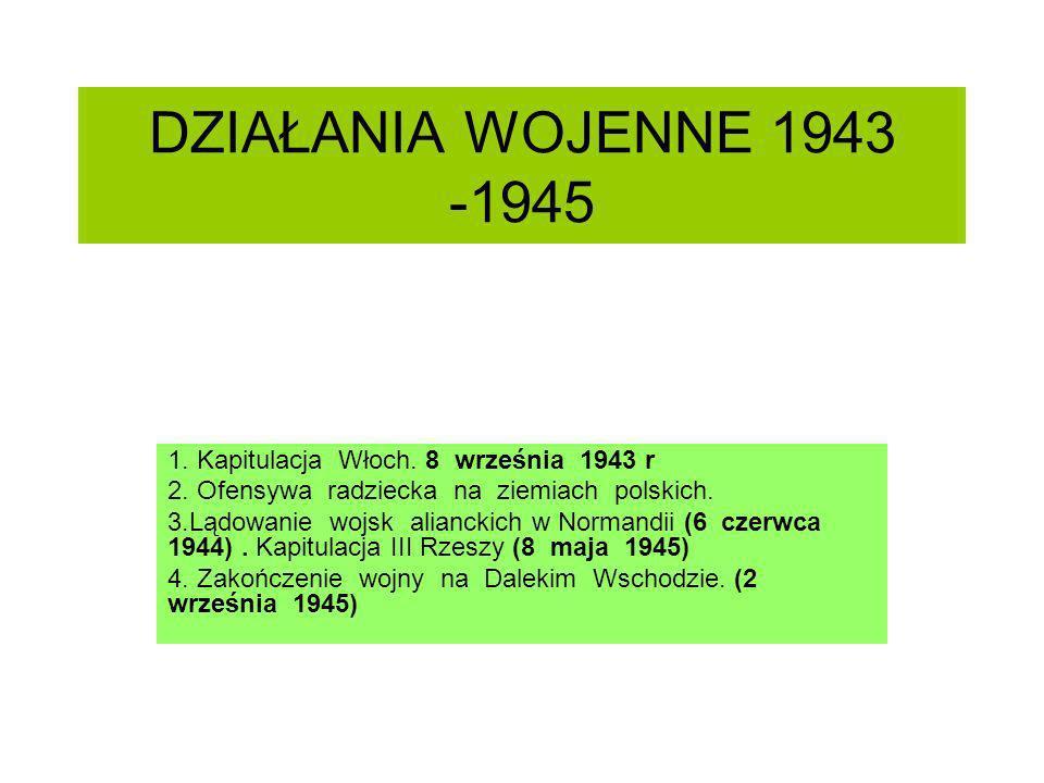 DZIAŁANIA WOJENNE 1943 -1945 1. Kapitulacja Włoch. 8 września 1943 r