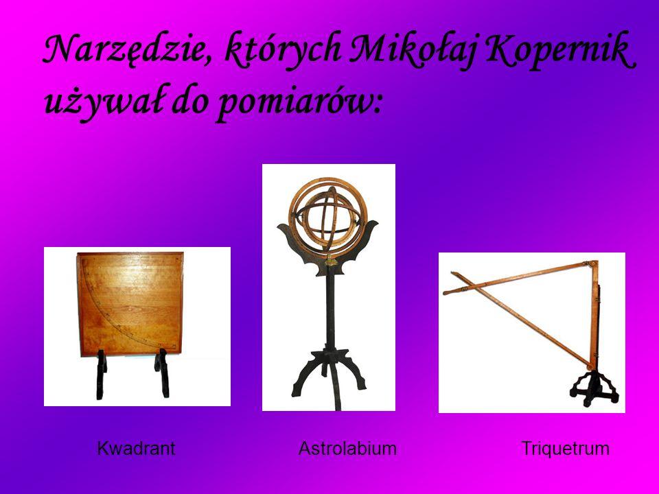 Narzędzie, których Mikołaj Kopernik używał do pomiarów: