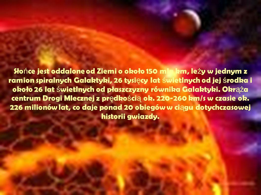 Słońce jest oddalone od Ziemi o około 150 mln km, leży w jednym z ramion spiralnych Galaktyki, 26 tysięcy lat świetlnych od jej środka i około 26 lat świetlnych od płaszczyzny równika Galaktyki.