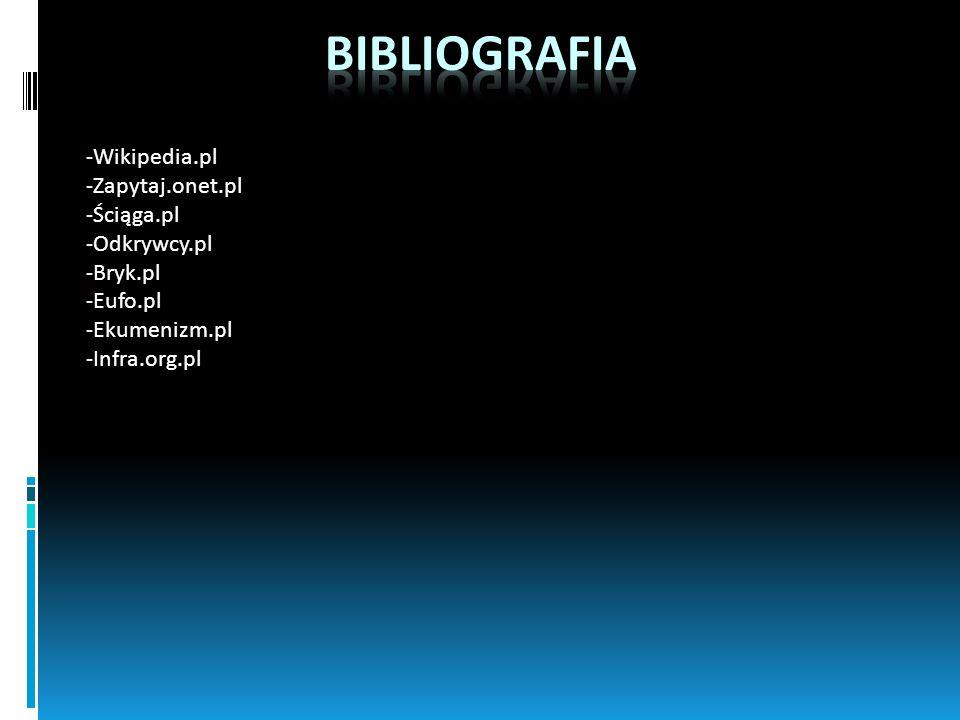bibliografia Wikipedia.pl Zapytaj.onet.pl Ściąga.pl Odkrywcy.pl