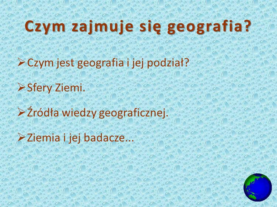Czym zajmuje się geografia