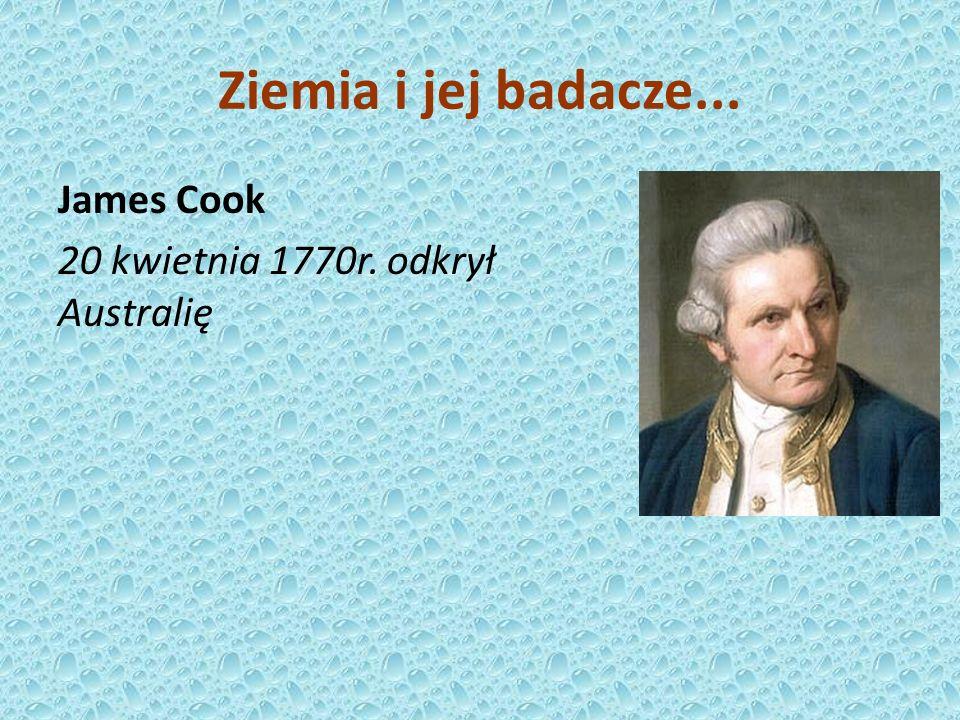 Ziemia i jej badacze... James Cook 20 kwietnia 1770r. odkrył Australię