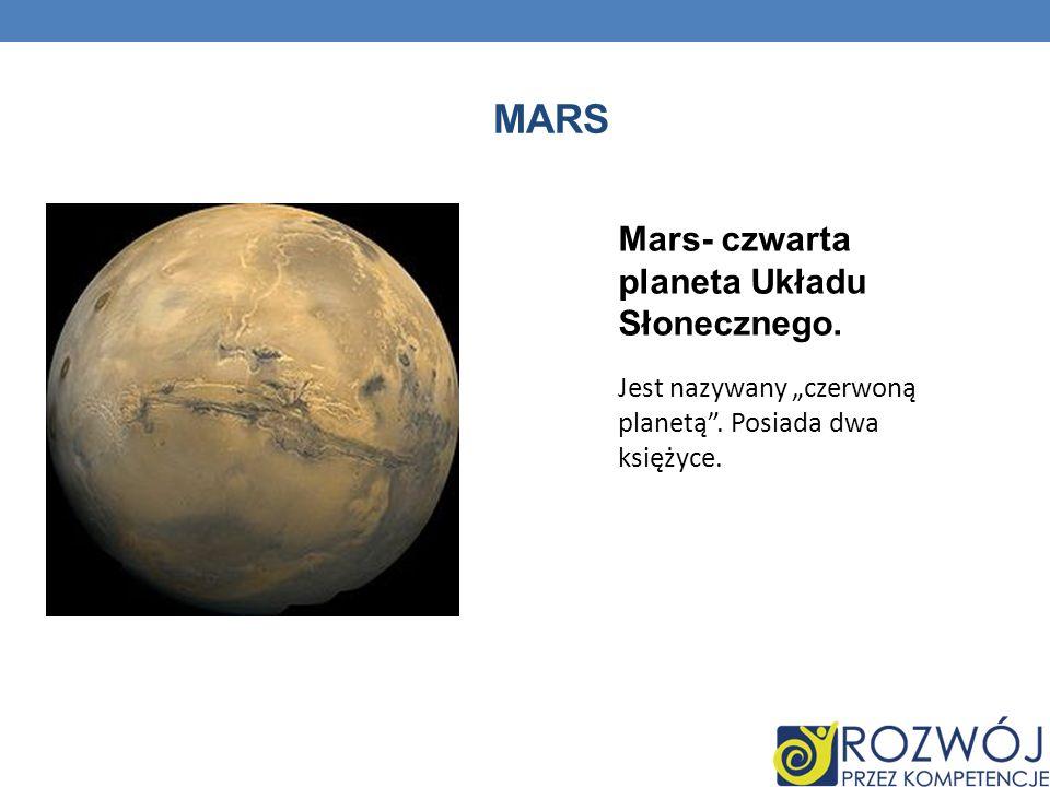 Mars Mars- czwarta planeta Układu Słonecznego.