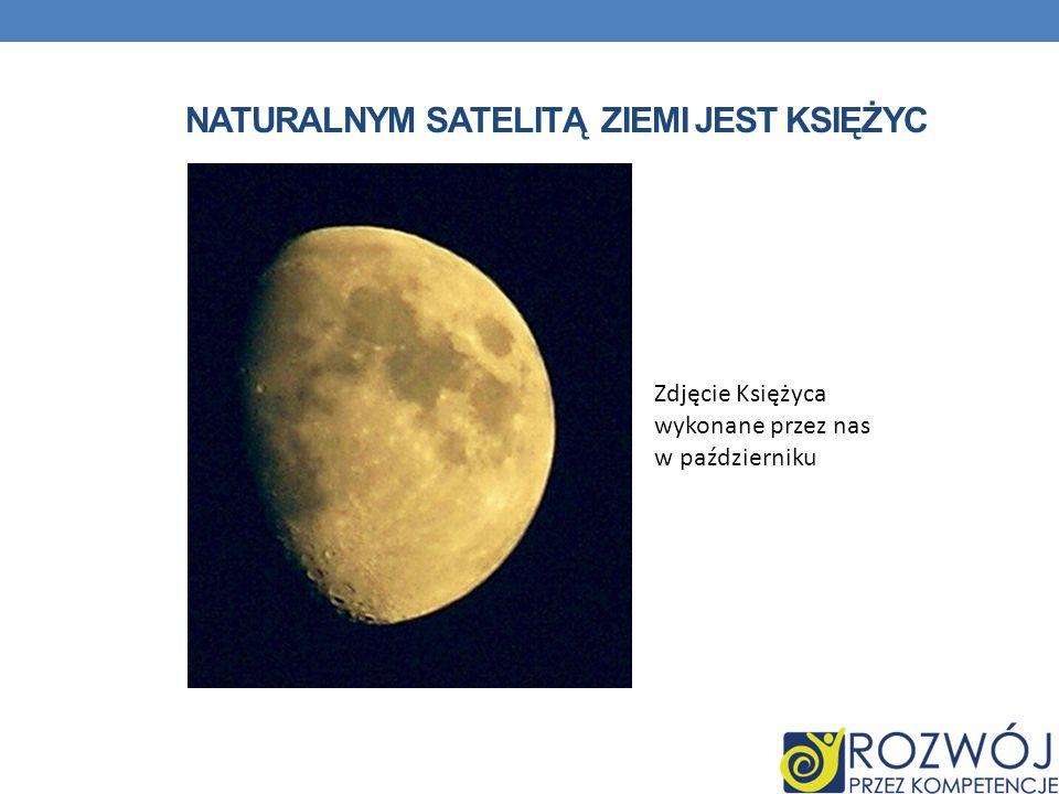 Naturalnym satelitą Ziemi jest księżyc