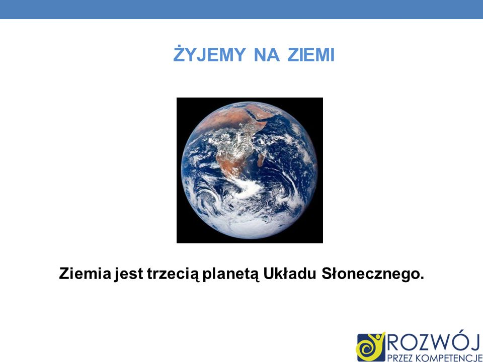 Ziemia jest trzecią planetą Układu Słonecznego.