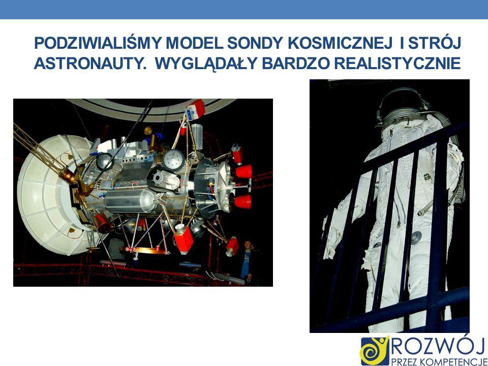 podziwialiśmy model sondy kosmicznej i strój astronauty