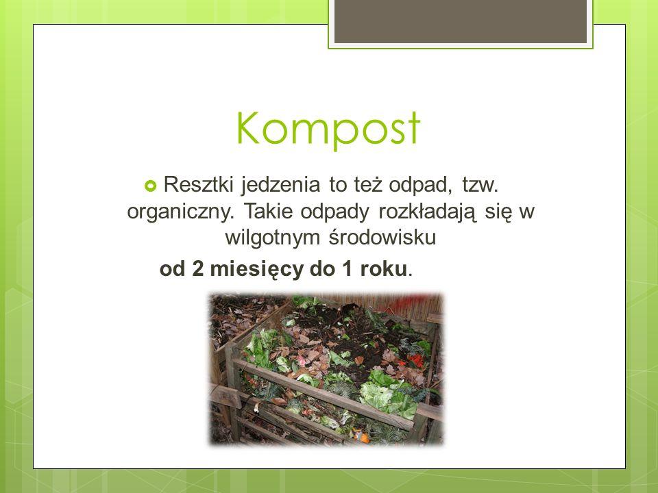 Kompost Resztki jedzenia to też odpad, tzw. organiczny. Takie odpady rozkładają się w wilgotnym środowisku.