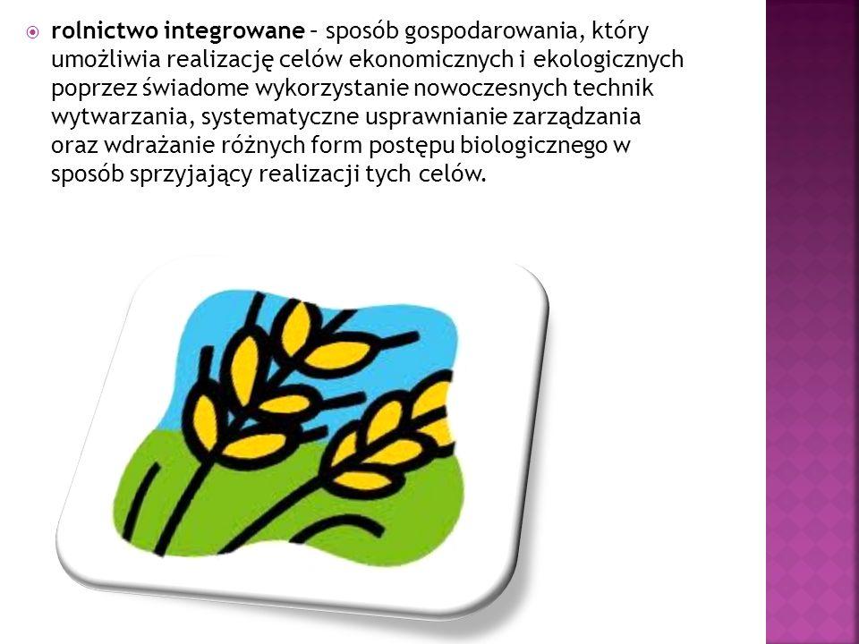 rolnictwo integrowane – sposób gospodarowania, który umożliwia realizację celów ekonomicznych i ekologicznych poprzez świadome wykorzystanie nowoczesnych technik wytwarzania, systematyczne usprawnianie zarządzania oraz wdrażanie różnych form postępu biologicznego w sposób sprzyjający realizacji tych celów.
