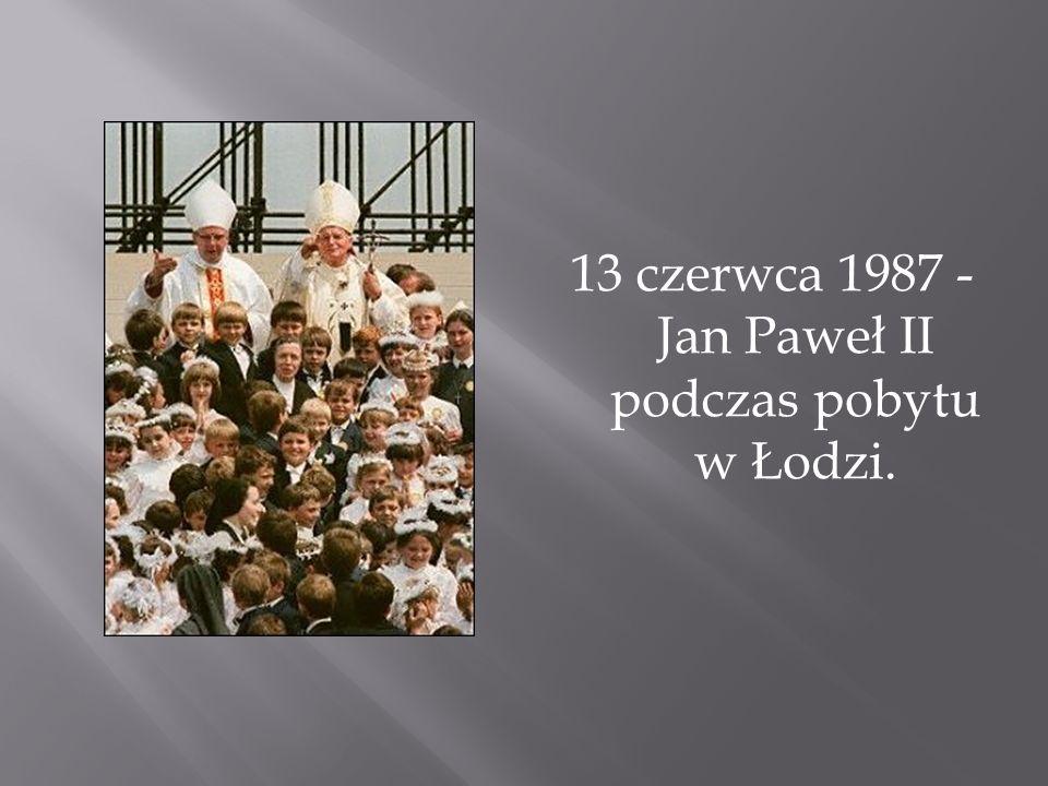 13 czerwca 1987 -Jan Paweł II podczas pobytu w Łodzi.