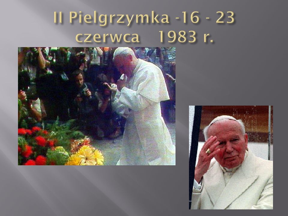 II Pielgrzymka -16 - 23 czerwca 1983 r.