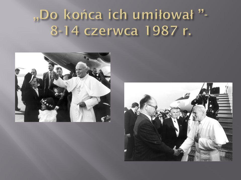 ,,Do końca ich umiłował ''- 8-14 czerwca 1987 r.