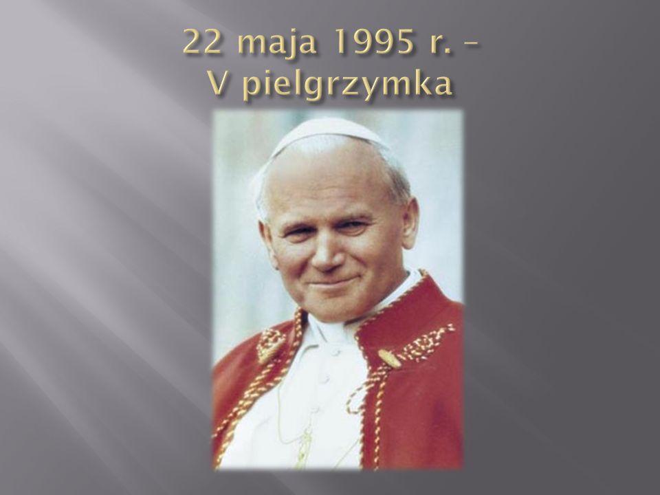 22 maja 1995 r. – V pielgrzymka
