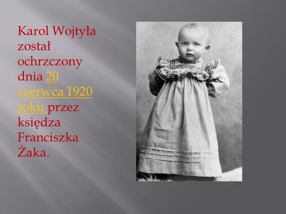 Karol Wojtyła został ochrzczony dnia 20 czerwca 1920 roku przez księdza Franciszka Żaka.